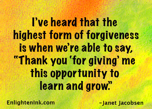 "I've heard that the highest form of forgiveness is when we're able to say, ""Thank you 'for giving' me this opportunity to learn and grow."""