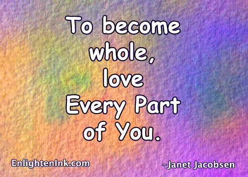 To become whole, Love Every Part of You.