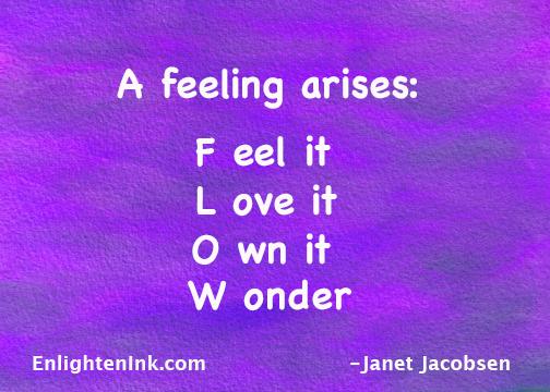 A feeling arises: Feel it, Love it, Own it, Wonder
