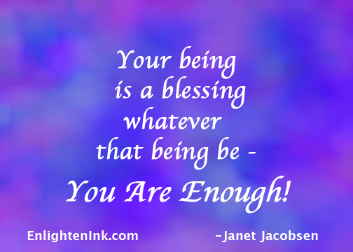 Your being is a blessing whatever that being be - You Are Enough!