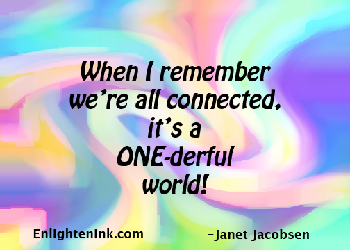 When I remember we're all connected, it's a ONE-derful world!