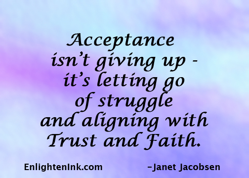 Acceptance isn't giving up - it's letting go of struggle and aligning with Trust and Faith.