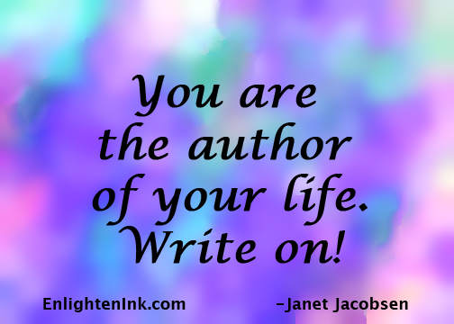 You are the author of your life. Write on!