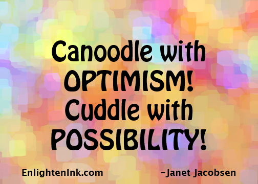 Canoodle with OPTIMISM! Cuddle with POSSIBILITY!