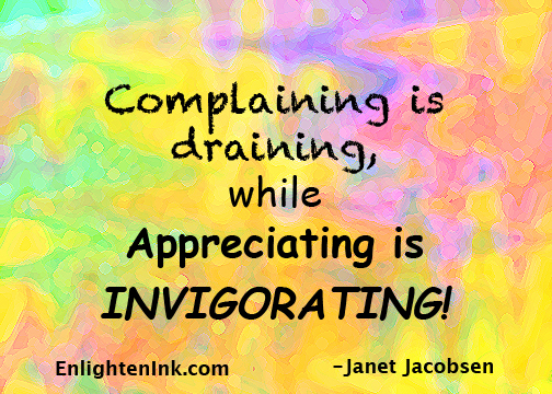 Complaining is draining, while Appreciating is INVIGORATING!