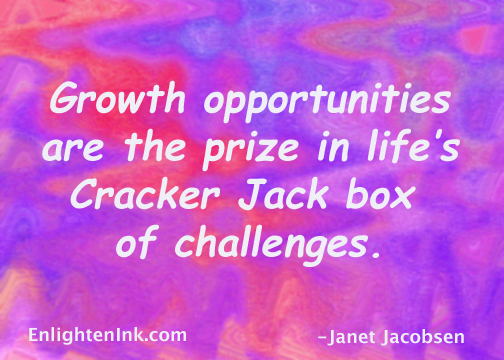 Growth opportunities are the prize in life's Cracker Jack box of challenges.