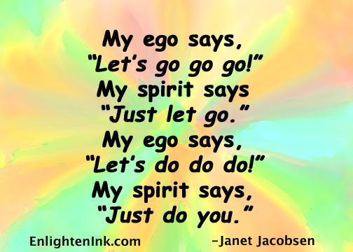 """My ego says, """"let's go go go!"""" My spirit says, """"Just let go."""" My ego says 'Let's do do do!"""" My spirit says, """"Just do you."""""""