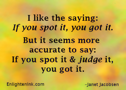 I like the saying: If you spot it, you got it. But it seems more accurate to say: If you spot it and judge it, you got it.