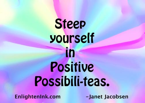 Steep yourself in positive possibili-teas.